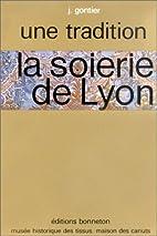 La soierie de Lyon (Collection Une tradition…