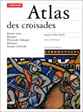 Jonathan Riley-Smith: Atlas des croisades (French Edition)