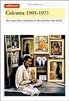 Calcutta, 1905-1971 by Jean-Luc Racine
