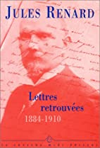Lettres retrouvees 1884/1910 by Jules Renard