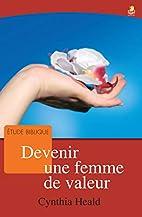 Devenir une Femme de Valeur by Cynthia Heald