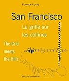 San Francisco : la grille sur les collines =…