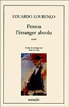 Pessoa, l'étranger absolu by Eduardo…