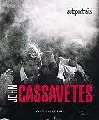 John Cassavetes: Autoportraits by Larry Shaw