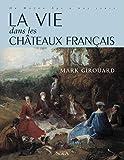 Girouard, Mark: La vie dans les châteaux français, du Moyen Age à nos jours (French Edition)