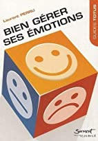 Bien gerer ses emotions by Laurent Perru