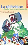 Veronique Brocard: La television: Enquete sur un univers impitoyable (French Edition)