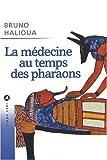 Halioua, Bruno: La médecine au temps des pharaons