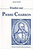 Adam, Michel: Etudes sur Pierre Charron (French Edition)