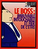 Adams, Scott: Le boss: imbuvable, intouchable et fier de l'être (French Edition)