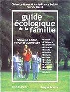 Guide écologique de la famille by Le Bouar