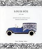 Louis Süe, 1875-1968 by Susan Day