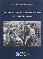 La petite Belgique dans la Grande Guerre.…