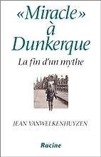 Miracle à Dunkerque (La fin d'un mythe)…