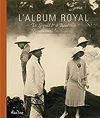L'album royal: De Léopold 1er à Baudouin…