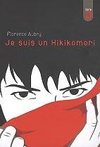 Je suis un hikikomori by Florence Aubry
