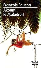 Akoumi le maladroit by François Faucon