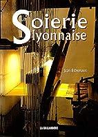 La Soierie Lyonnaise by Jean Etèvenaux