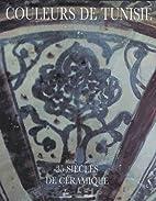 Couleurs de Tunisie: 25 siecles de ceramique…