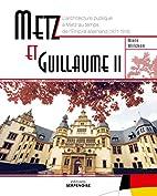 Metz et Guillaume II, Architecture et…