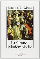 La Grande Mademoiselle by Michel Le Moel