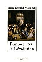Femmes sous la Révolution by Pierre…