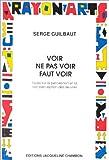 Guilbaut, Serge: Voir, ne pas voir, faut voir: Essais sur la perception et la non-perception des oeuvres (Collection Rayon art) (French Edition)