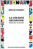 Chassey, Eric de: La violence decorative: Matisse dans l'art americain (Rayon art) (French Edition)