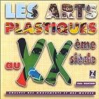 Les arts plastiques au vingtième siècle by…