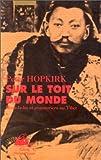 Hopkirk, Peter: Sur le toit du monde: hors-la-loi et aventuriers (French Edition)