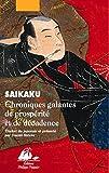 Saikaku, Ihara: Chroniques galantes de prospérité et de décadence (French Edition)