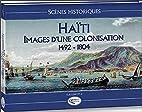 Haïti: images d'une colonisation, 1492-1804…