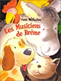 Wilhelm, Hans: Les Musiciens De Breme (French Edition)