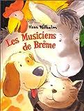 Wilhelm, Hans: Les Musiciens De Breme (French Edition)