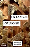 Lambert, Pierre-Yves: La Langue Gauloise: Description Linguistique, Commentaire D'inscriptions Choisies