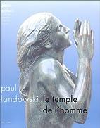 Paul Landowski: Le Temple De L'homme by Paul…