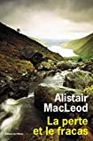 MacLeod, Alistair: La perte et le fracas (French Edition)