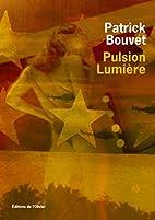 Pulsion lumière by Patrick Bouvet