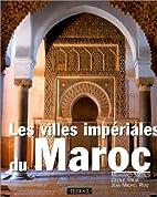 Les villes impériales du Maroc by…