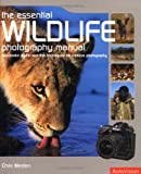 Weston, Chris: Essential Wildlife Photography Manual: Successful Digital & Film Techniques for Creative Photography