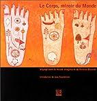 Le corps, miroir du monde by Bouvier…