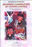 Monterroso, Augusto: Oeuvres complètes et autres contes