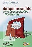 Marshall-B Rosenberg: Dénouer les conflits par la Communication NonViolente (French Edition)