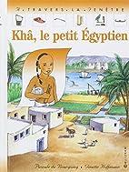 Khâ, le petit Egyptien by Pascale de…
