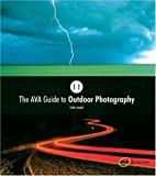 The AVA Guide to Outdoor Photography (The…