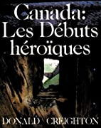 Canada, the heroic beginnings by Donald…