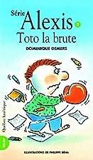 ALEXIS T.02 : TOTO LA BRUTE by Dominique…