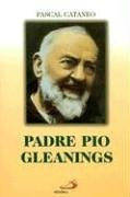 Padre Pio Gleanings by Pascal Cataneo