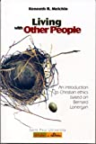 Melchin, Kenneth R.: Living with Other People: An Introduction to Christian Ethics Based on Bernard Lonergan