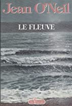 Le fleuve (French Edition) by Jean O'Neil